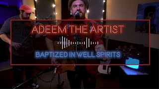 """ADEEM THE ARTIST """"Baptized In Well Spirits"""" THE GHOST MOTEL SESSIONS"""