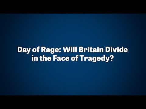 Day of Rage: Will Britain Divide in the Face of Tragedy?