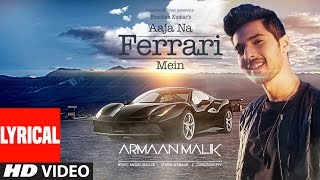 AAJA NA FERRARI MEIN (Lyrical Video) | Armaan Malik |  Amaal Mallik