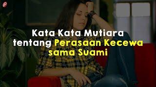 Kata Kata Mutiara Tentang Perasaan Kecewa Sama Suami Youtube