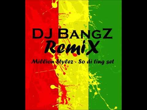 MILLION STYLEZ - SO DI TING SET (DJ BangZ Beat RemiX)