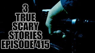 3 TRUE SCARY STORIES EPISODE 415