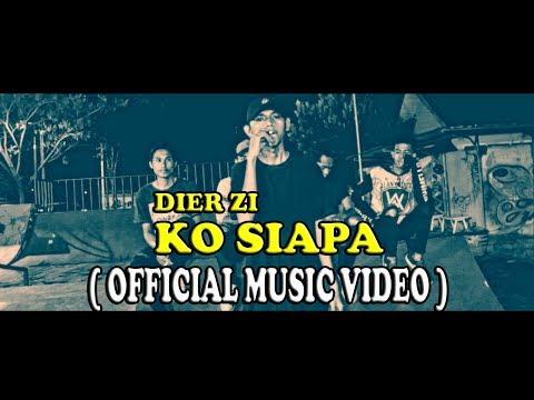 Dier Zi - Ko Siapa  ( Official Music Video )