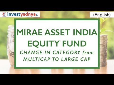 Mirae Asset India Equity Fund - Category Change from Multicap to Large Cap   Should I Exit?