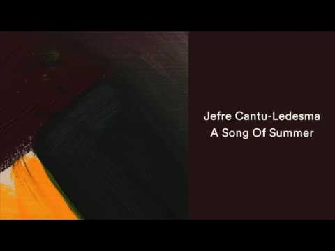 Jefre Cantu-Ledesma - A Song Of Summer [Official Audio]