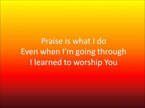Praise Is What I Do by William Murphy & Shekinah Glory (Lyrics)