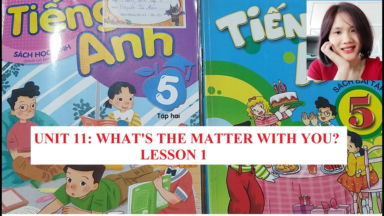 Tiếng Anh Lớp 5 Học Kì 2    Unit 11 Lesson 1 What's the matter with you?