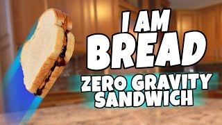 I am Bread - Zero Gravity Sandwich