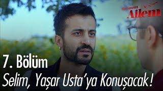 Selim, Yaşar Usta ile konuşacak! - Kocaman Ailem 7. Bölüm
