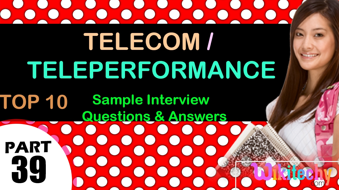 telecom teleperformance top most interview questions and answers telecom teleperformance top most interview questions and answers for freshers experienced