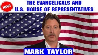 Mark Taylor Lastest Interview (February 08, 2019) — THE EVANGELICALS & U.S. HOUSE OF REPRESENTATIVES