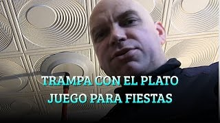 TRAMPA CON EL PLATO JUEGO PARA FIESTAS PERSUASIÓN