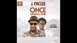 J.Froze - Once Upon a Time - Ft Influence Akaba