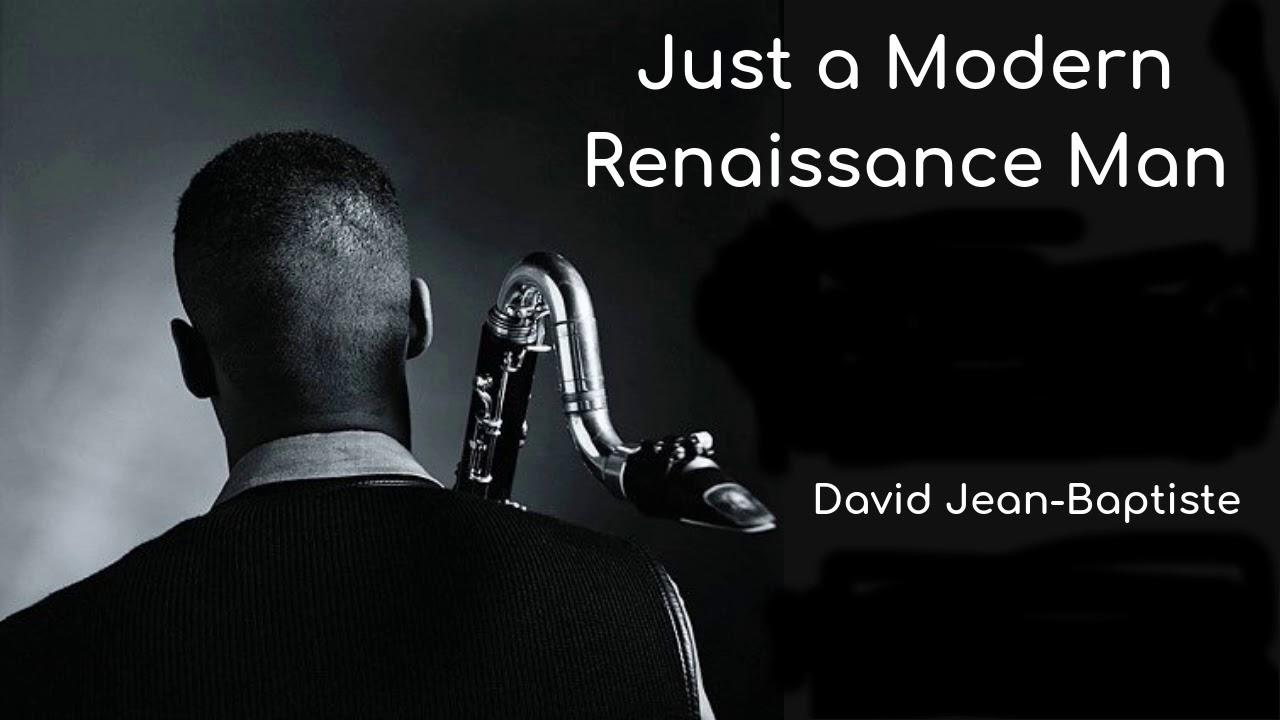 Just A Modern Renaissance Man | David Jean-Baptiste