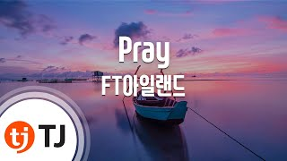 [TJ노래방] Pray - FT아일랜드 (Pray - FT Island) / TJ Karaoke