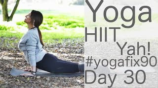 35 Minute Yoga HIIT Yay! Day 30 Yoga Fix 90 with Fightmaster Yoga