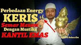 Perbedaan Energy KERIS SEMAR MESEM dengan MUSTIKA KANTIL EMAS