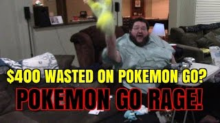 $400 SPENT ON POKEMON GO? RAGE!