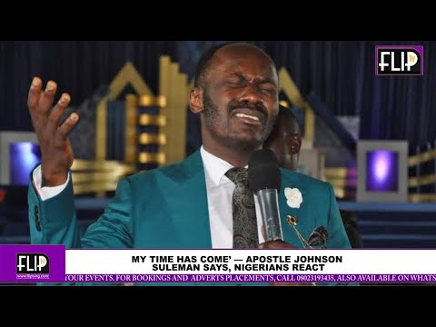MY TIME HAS COME' — APOSTLE JOHNSON SULEMAN SAYS, NIGERIANS REACT