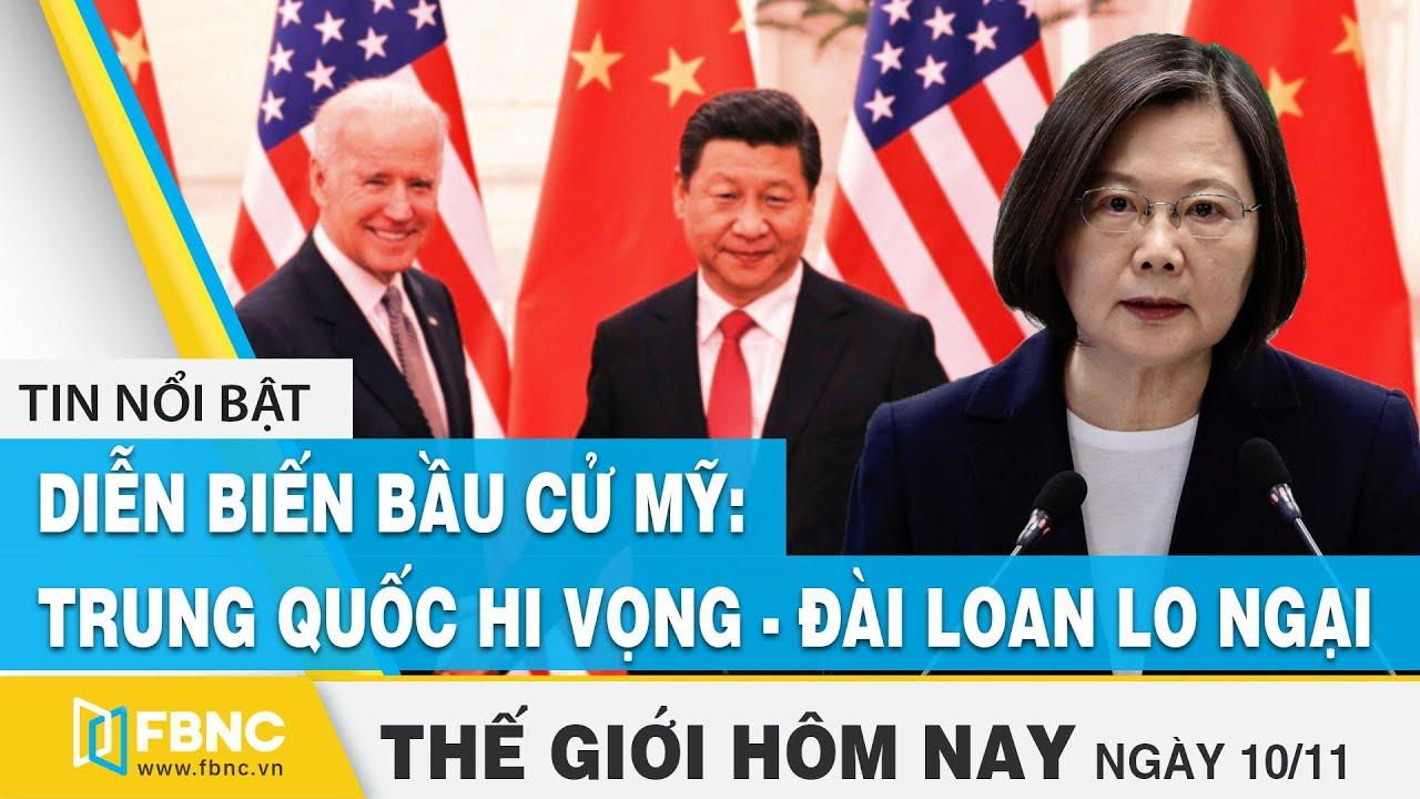 Tin thế giới mới nhất 10/11 | Trung Quốc hi vọng – Đài Loan lo ngại nếu ông Biden đắc cử | FBNC