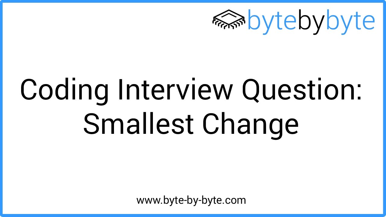 Coding Interview Question: Smallest Change - Byte by Byte