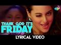 Thank God it's Friday   थैंक गॉड इट्स फ्राइडे   Sonakshi Sinha   Sunidhi Chauhan   Lyrical Video