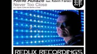 Rene Ablaze feat. Kevin Faraci - Never Too Close (Original Dub Mix)