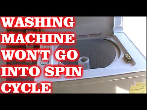 HOW TO FIX WASHING MACHINE THAT WON'T GO INTO SPIN CYCLE
