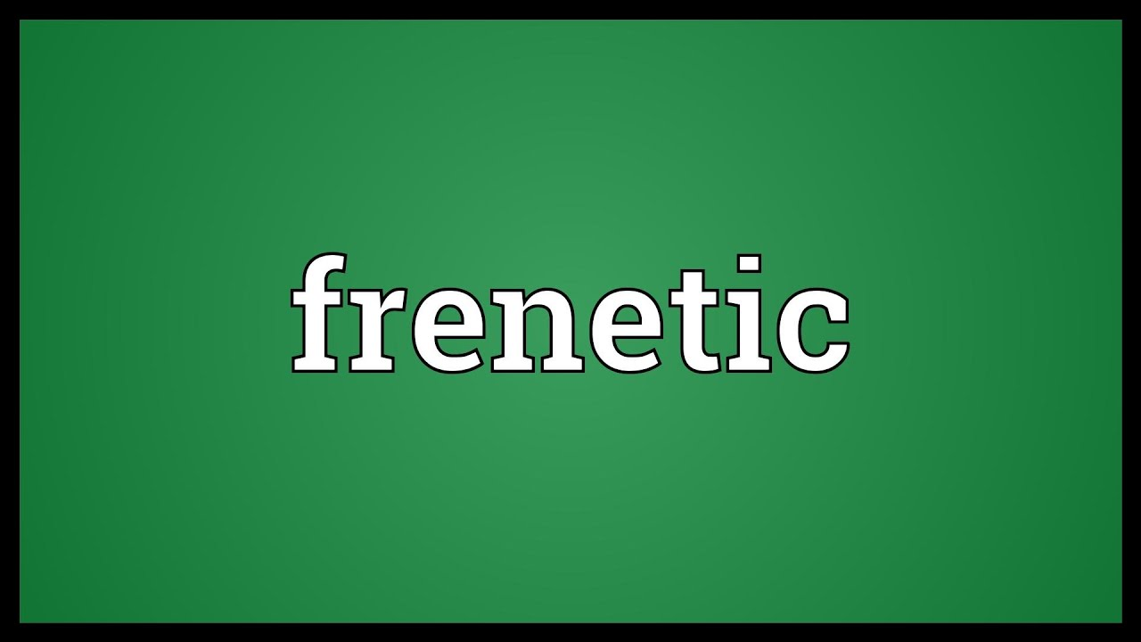 Frenetic Meaning