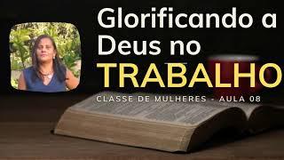 Aula 08 - Glorificando a Deus no Trabalho