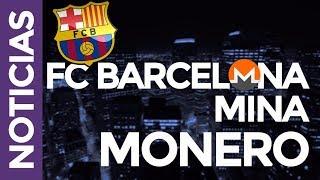 EL FC BARCELONA ESTÁ MINANDO MONERO