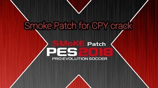 PES 18 How to install Smoke Patch X16 for cpy Version (Crack)
