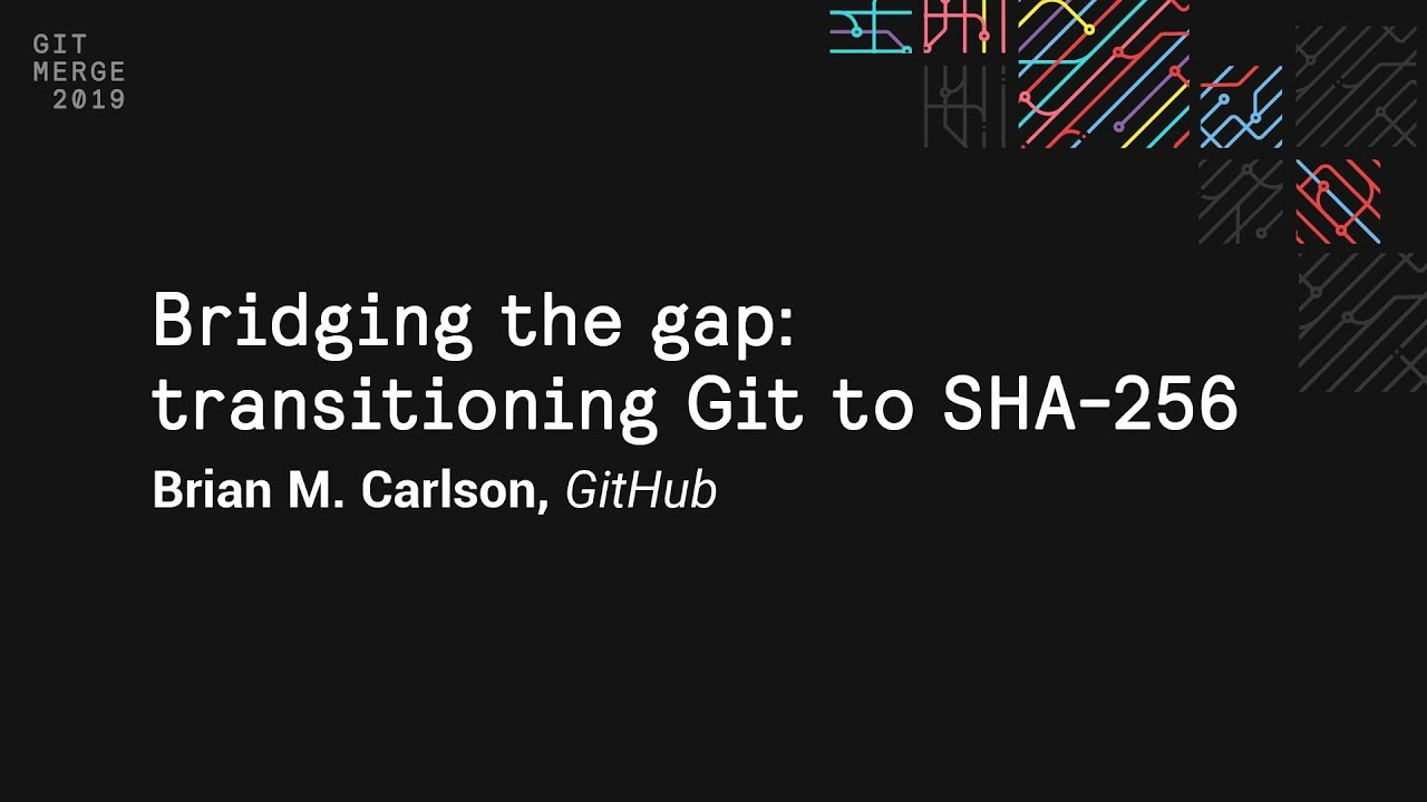 Bridging the gap: transitioning Git to SHA-256 - Git Merge 2019 – Watch  Video @ Dev Tube