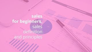 sales for beginners, sales definition and principles