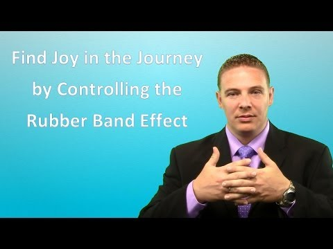 Learn To Enjoy The Journey By Controlling The Rubber Band Effect