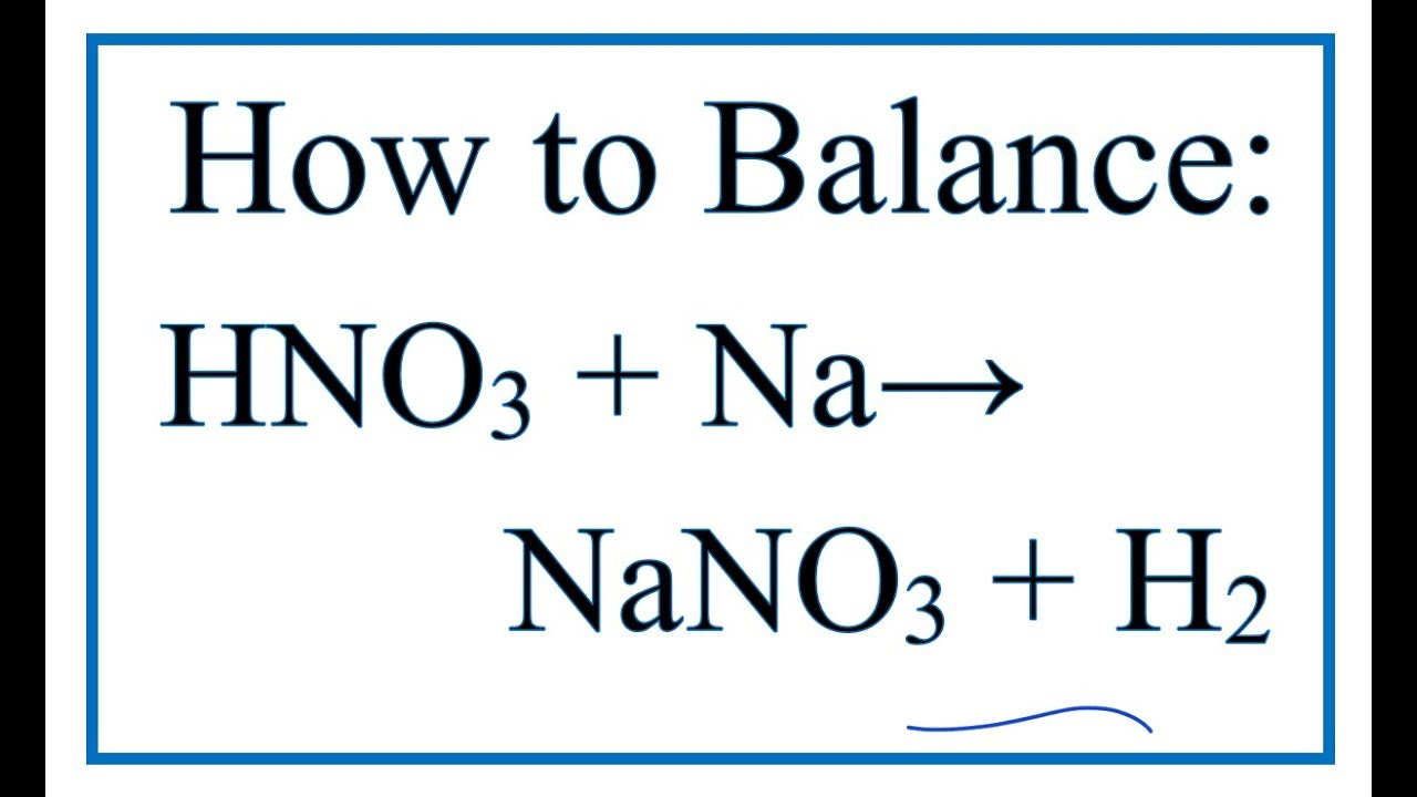 How to Balance HNO3 + Na = NaNO3 + H2 (Nitric acid + Sodium) - YouTube