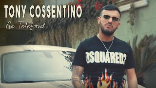 TONY COSSENTINO - NA TELEFONAT (VIDEO UFFICIALE 2020)