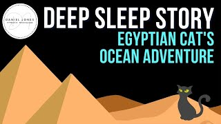 🐈The Egyptian Cat's Ocean Adventure | 😴 SLEEP STORY FOR GROWNUPS 💤 | Bedtime Stories for Grownups