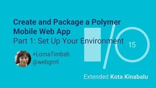 Create and Package a Polymer Mobile Web App Part 1: Set Up Your Environment