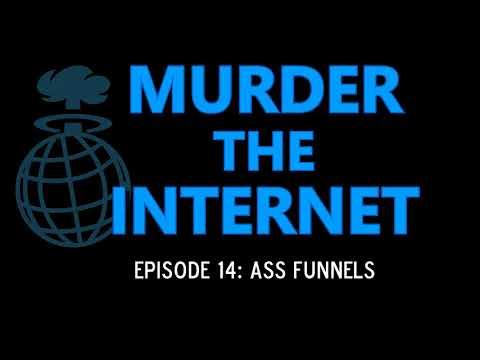 """Murder the Internet Ep014: """"Ass Funnels"""""""