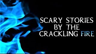 Scary True Stories Told By The Crackling Fire | Campfire Video | (Scary Stories)