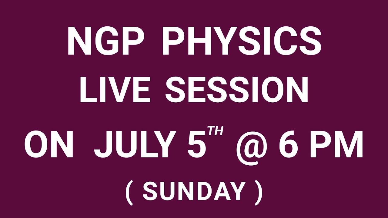 LIVE SESSION @ 6 PM ON 5TH JULY 2020 || EAMCET,NEET & MAINS PREPARATION || AP & TS || BY NGP PHYSICS