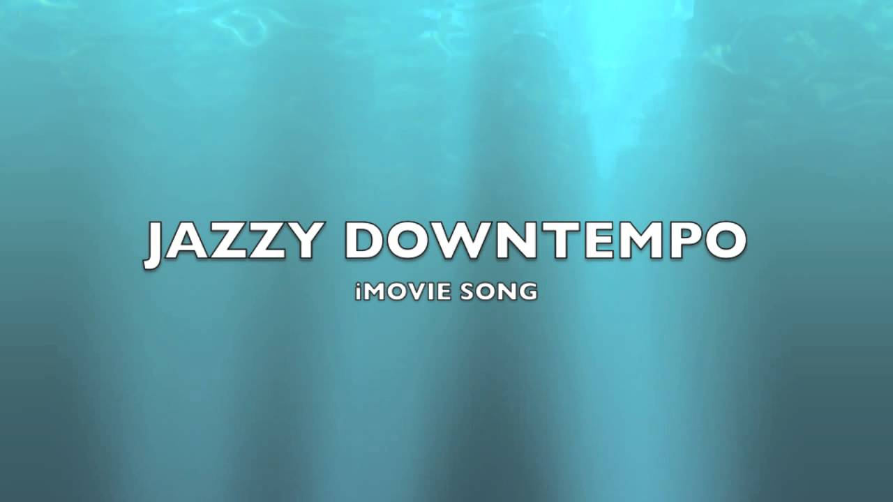 Jazzy Downtempo | iMovie Song-Music