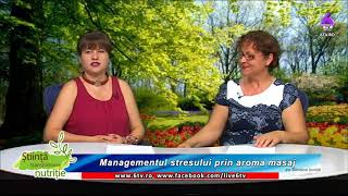 STIINTA TRANSFORMARE NUTRITIE 2018 08 20 - Constanța Duță - Managementul stresului prin aroma masaj