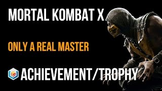 Mortal Kombat X Only a Real Master Achievement / Trophy Guide