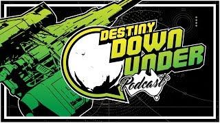 Destiny Down Under Podcast - Episode 58 - Masterworkin' it!