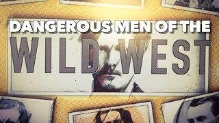 7 Most Dangerous Men of the Old Wild West