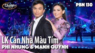PBN 130 | Phi Nhung & Mạnh Quỳnh - LK Căn Nhà Màu Tím & Bài Ca Của Nàng