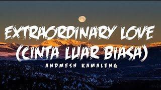 Download Lagu Andmesh Kamaleng - Extraordinary Love (Cinta Luar Biasa) (Lirik) mp3