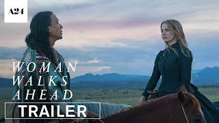 Woman Walks Ahead | Official Trailer HD | A24